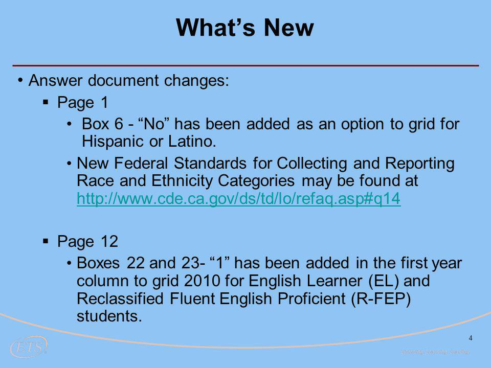 4 What's New Answer document changes:  Page 1 Box 6 - No has been added as an option to grid for Hispanic or Latino.