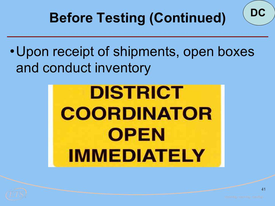 41 Before Testing (Continued) Upon receipt of shipments, open boxes and conduct inventory DC