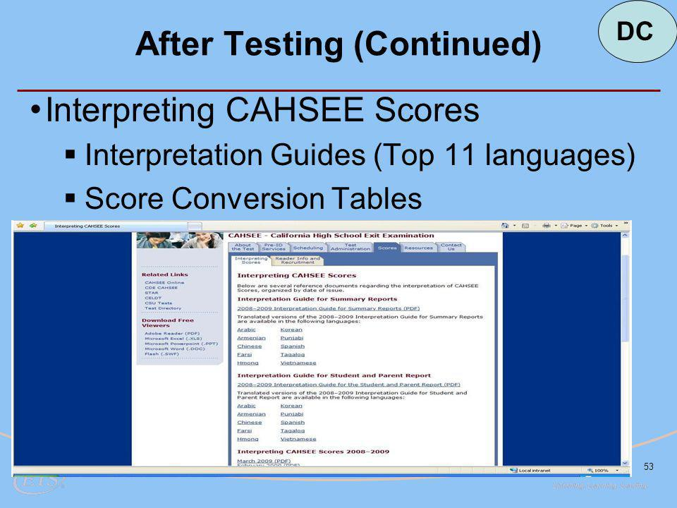 53 After Testing (Continued) DC Interpreting CAHSEE Scores  Interpretation Guides (Top 11 languages)  Score Conversion Tables