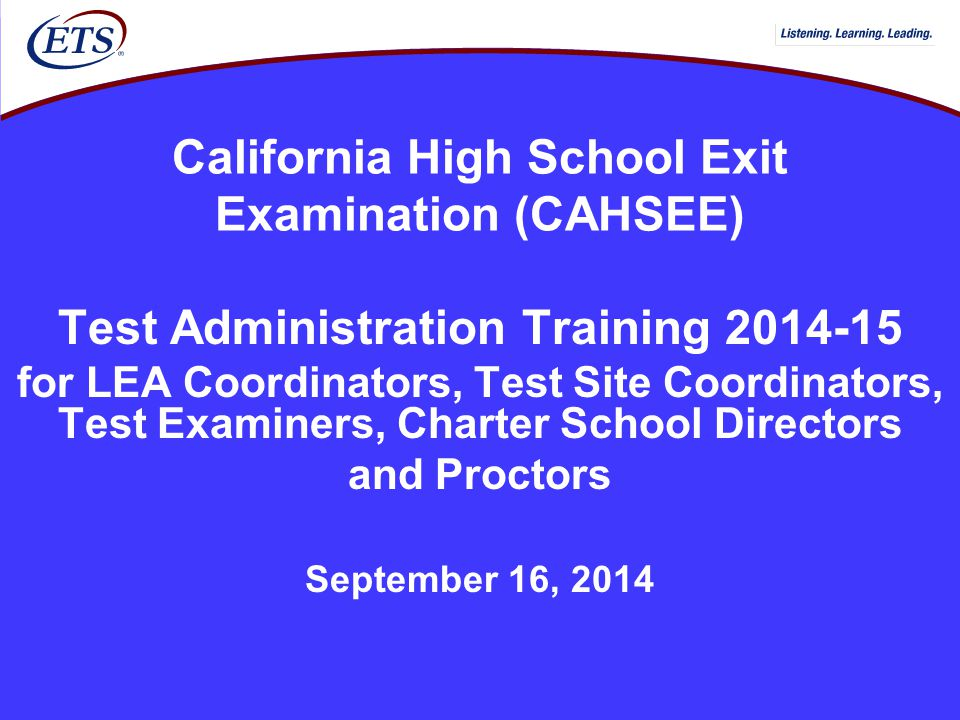 California High School Exit Examination (CAHSEE) Test Administration Training 2014-15 for LEA Coordinators, Test Site Coordinators, Test Examiners, Ch
