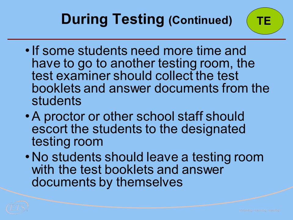 If some students need more time and have to go to another testing room, the test examiner should collect the test booklets and answer documents from t