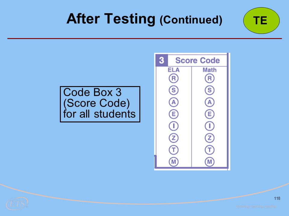118 After Testing (Continued) Code Box 3 (Score Code) for all students TE