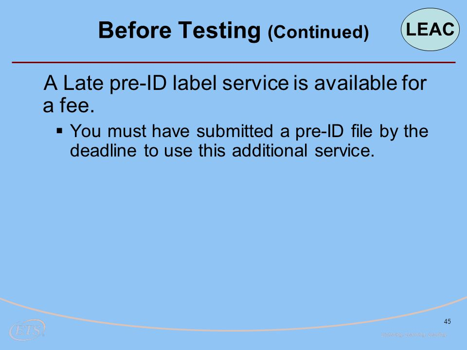 45 A Late pre-ID label service is available for a fee.  You must have submitted a pre-ID file by the deadline to use this additional service. Before