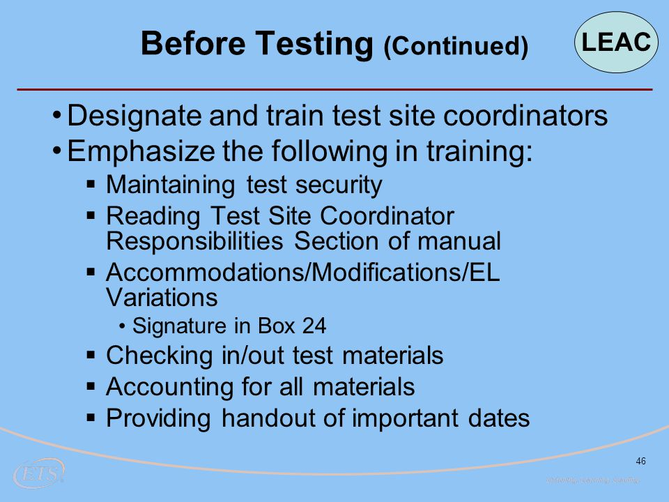 46 Designate and train test site coordinators Emphasize the following in training:  Maintaining test security  Reading Test Site Coordinator Respons