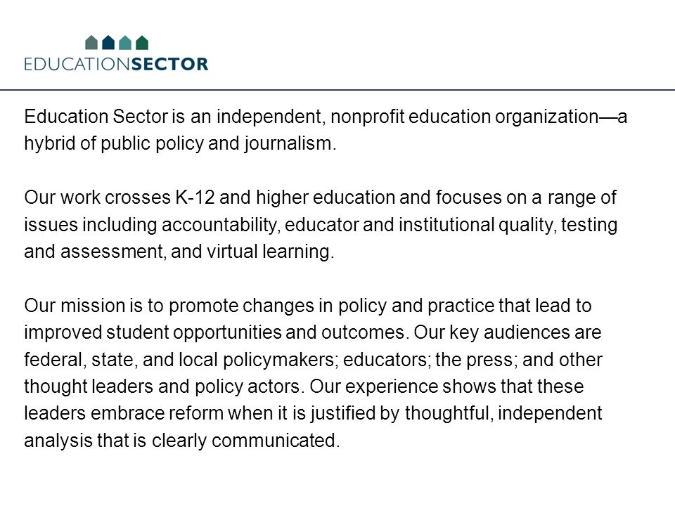 Education Sector is an independent, nonprofit education organization—a hybrid of public policy and journalism.