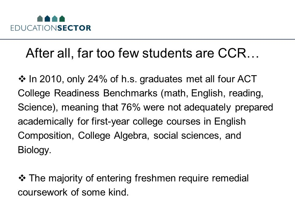 After all, far too few students are CCR…  In 2010, only 24% of h.s.