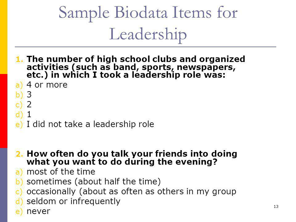 13 Sample Biodata Items for Leadership 1. The number of high school clubs and organized activities (such as band, sports, newspapers, etc.) in which I