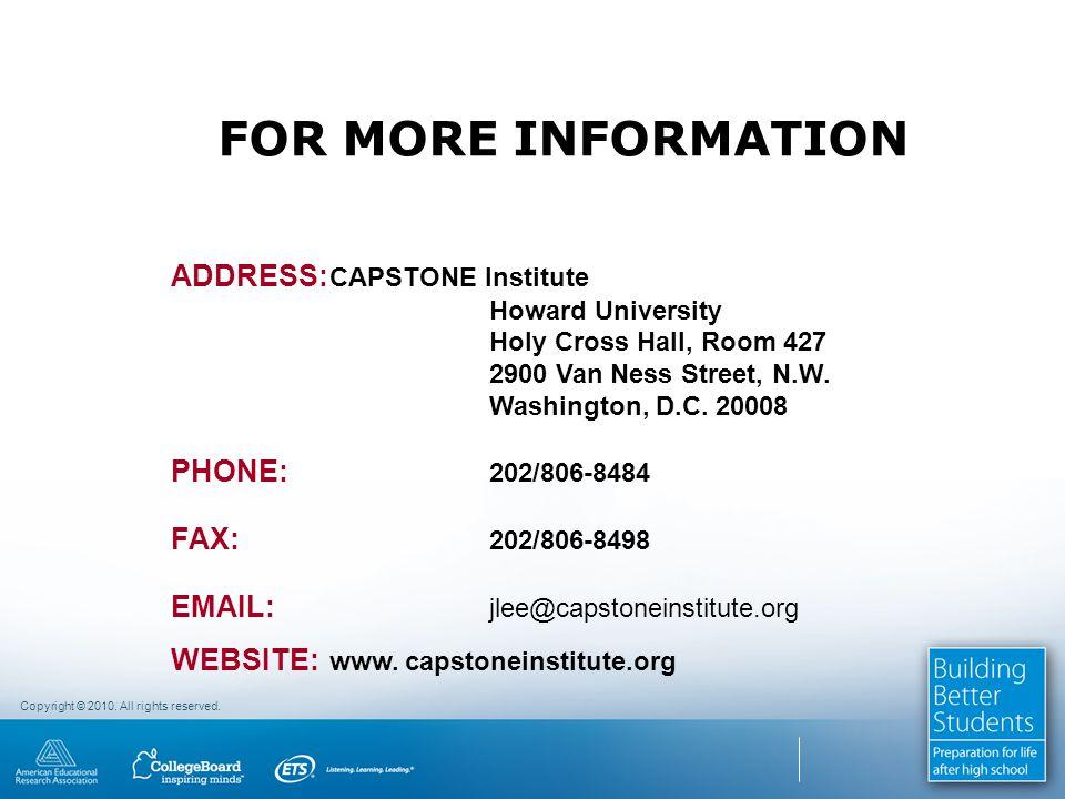FOR MORE INFORMATION ADDRESS: CAPSTONE Institute Howard University Holy Cross Hall, Room 427 2900 Van Ness Street, N.W.