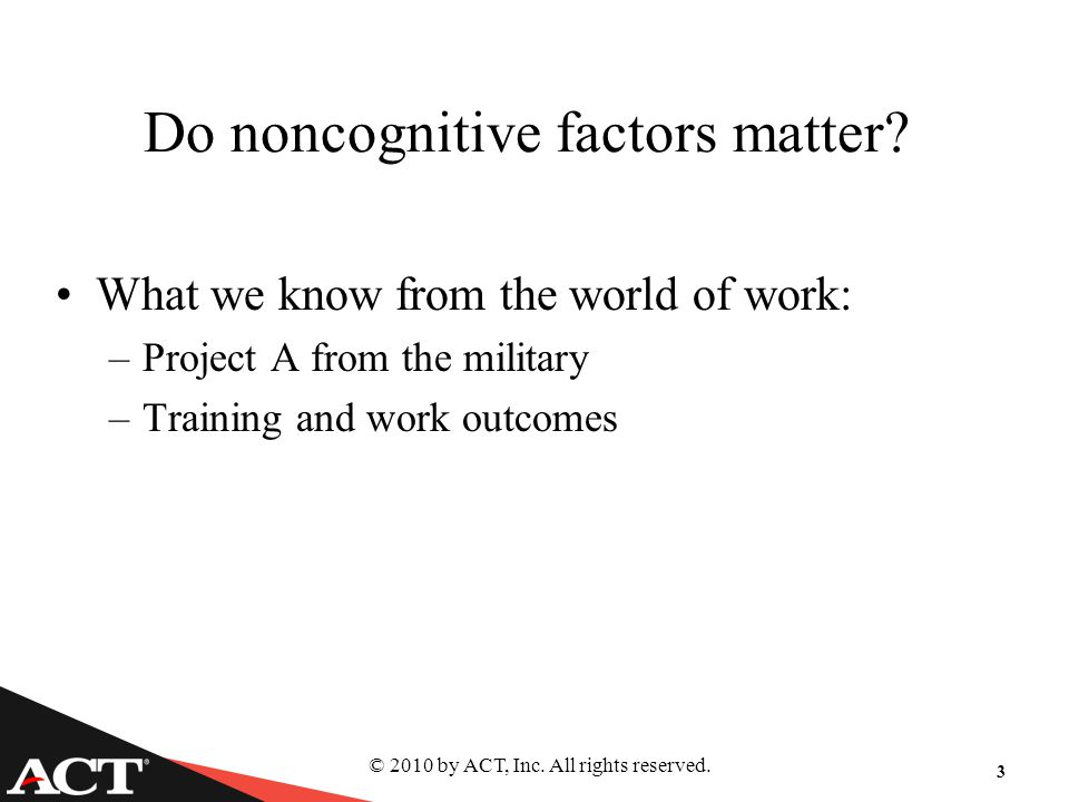 © 2010 by ACT, Inc. All rights reserved. 3 Do noncognitive factors matter.