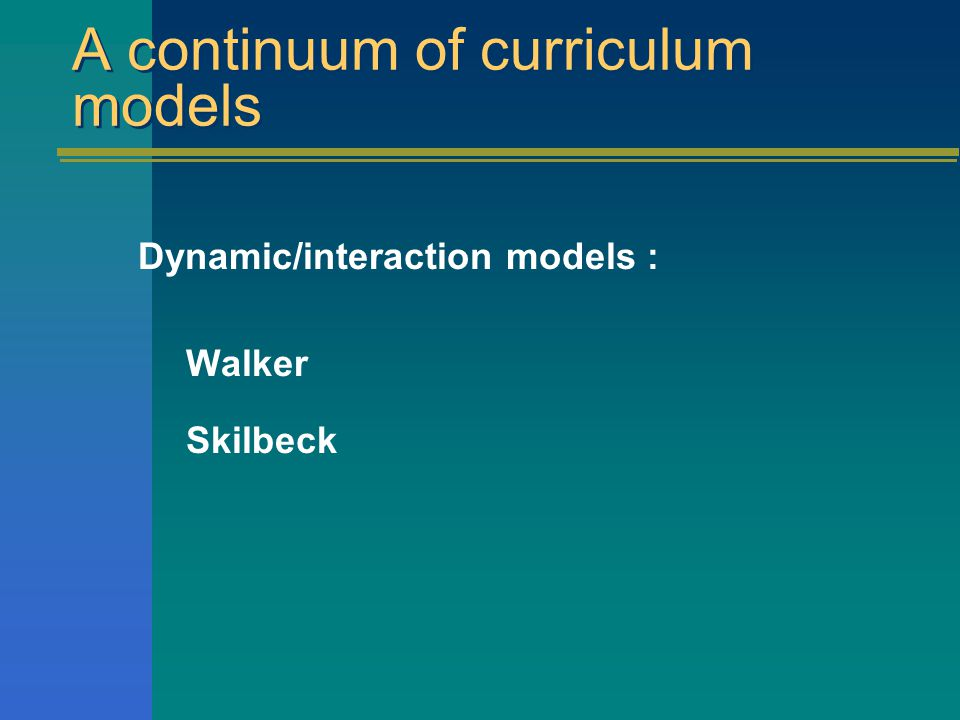 A continuum of curriculum models Cyclical models: Wheeler Nichols
