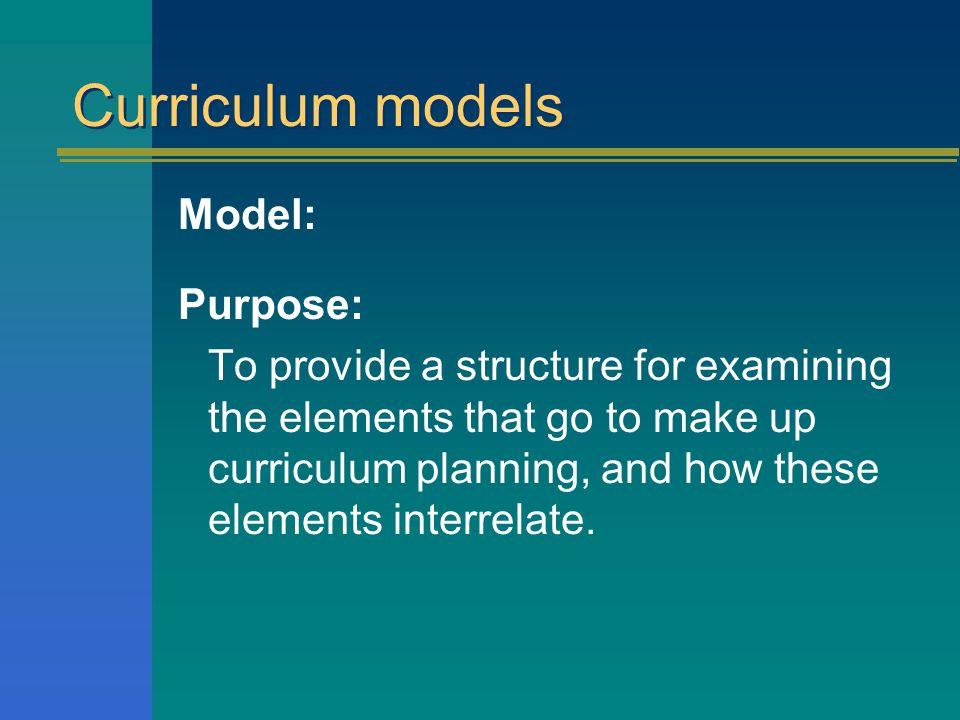 Curriculum models Model: Purpose?