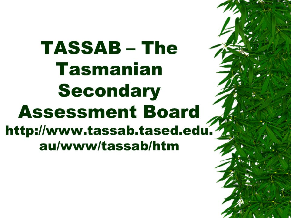 TASSAB – The Tasmanian Secondary Assessment Board http://www.tassab.tased.edu. au/www/tassab/htm
