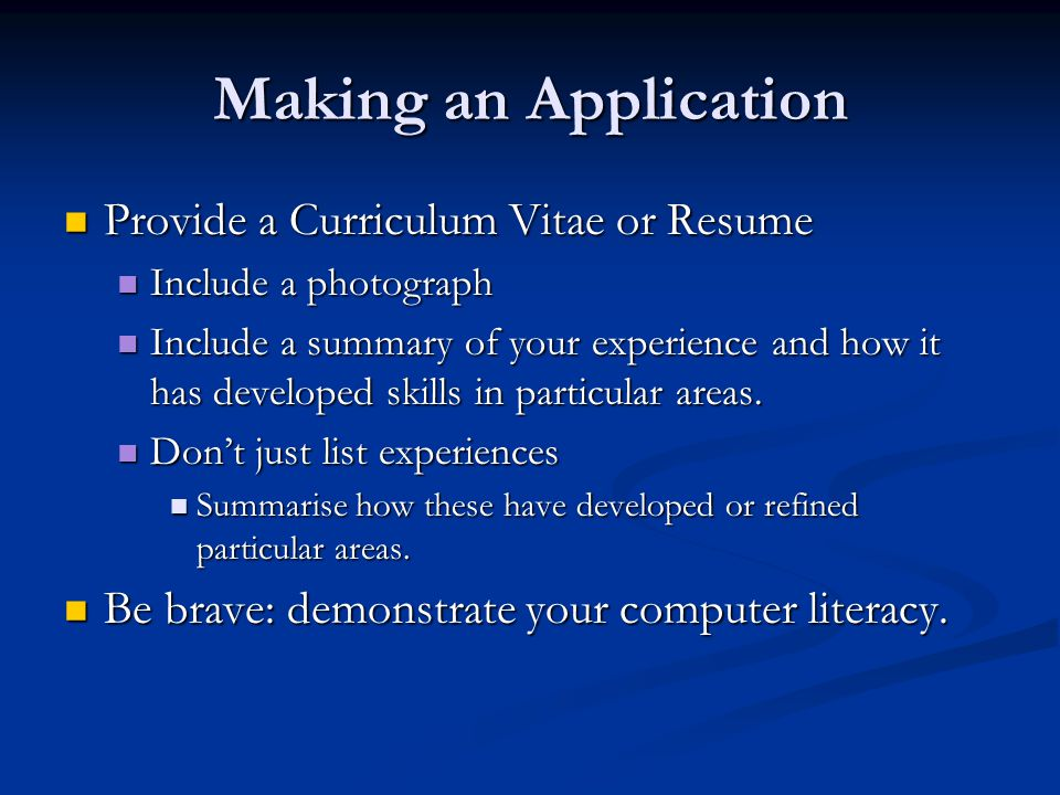 Making an Application Provide a Curriculum Vitae or Resume Provide a Curriculum Vitae or Resume Include a photograph Include a photograph Include a su