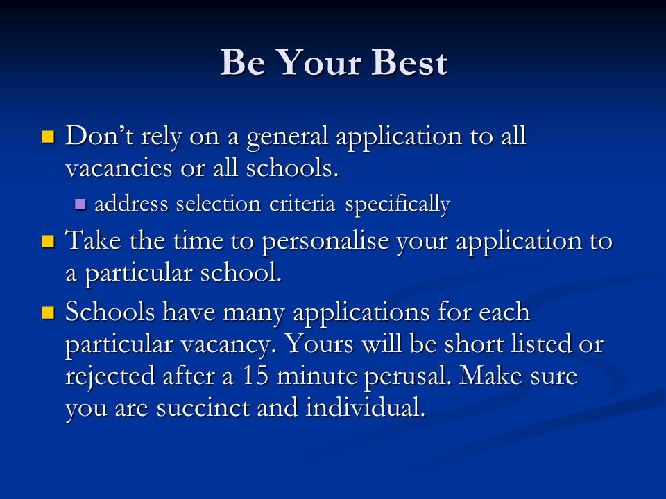 Be Your Best Don't rely on a general application to all vacancies or all schools.
