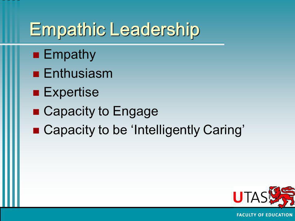 Empathic Leadership Empathy Enthusiasm Expertise Capacity to Engage Capacity to be 'Intelligently Caring'