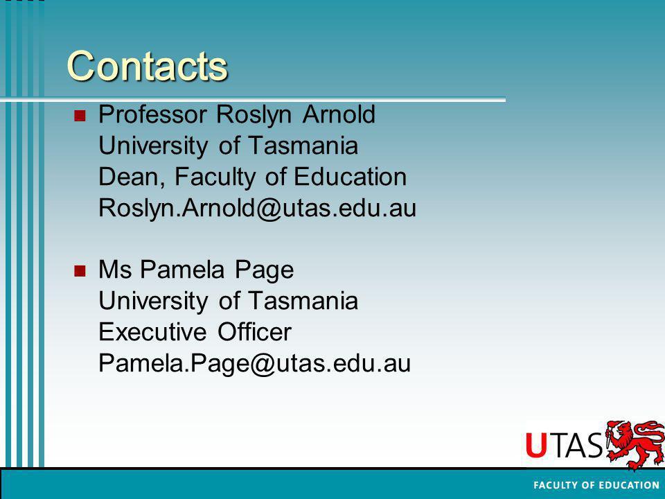 Contacts Professor Roslyn Arnold University of Tasmania Dean, Faculty of Education Roslyn.Arnold@utas.edu.au Ms Pamela Page University of Tasmania Executive Officer Pamela.Page@utas.edu.au