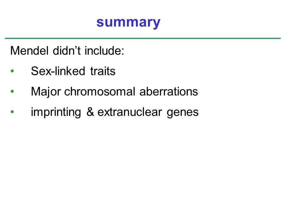 Mendel didn't include: Sex-linked traits Major chromosomal aberrations imprinting & extranuclear genes summary