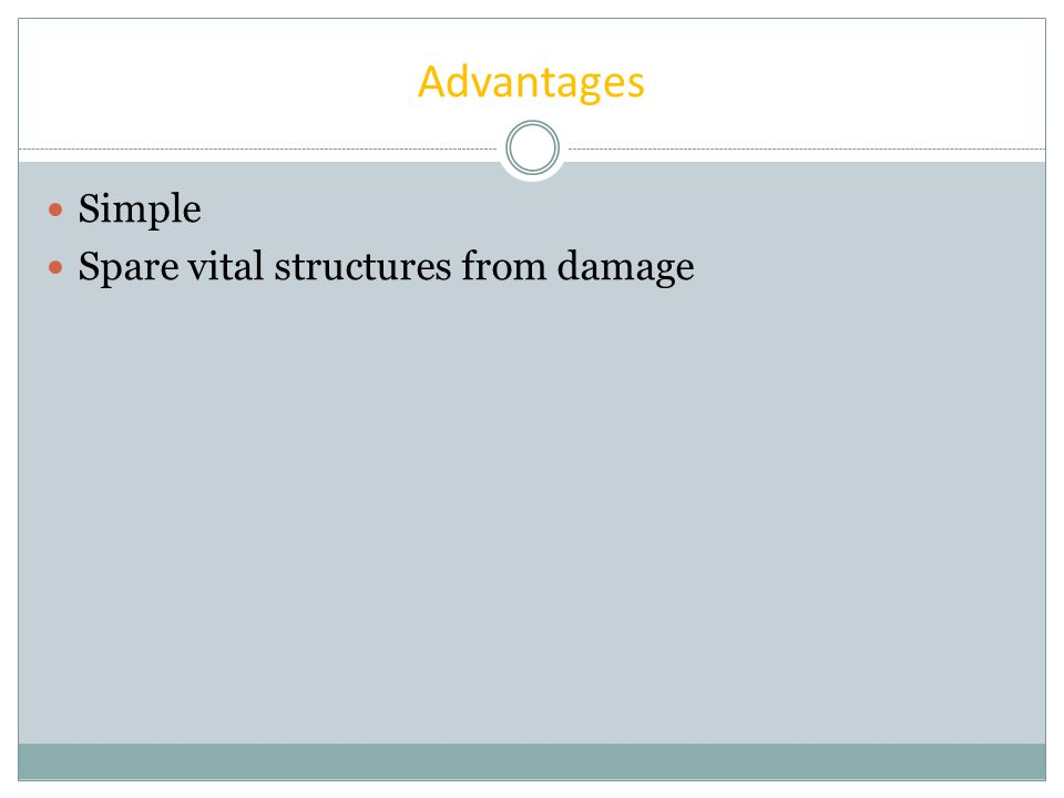 Advantages Simple Spare vital structures from damage