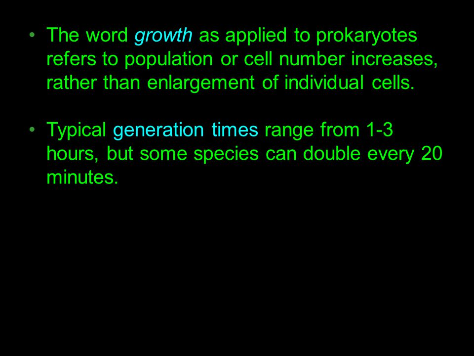 The word growth as applied to prokaryotes refers to population or cell number increases, rather than enlargement of individual cells. Typical generati