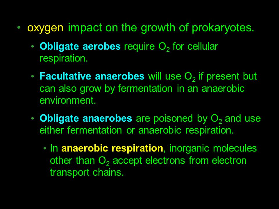 oxygen impact on the growth of prokaryotes. Obligate aerobes require O 2 for cellular respiration. Facultative anaerobes will use O 2 if present but c