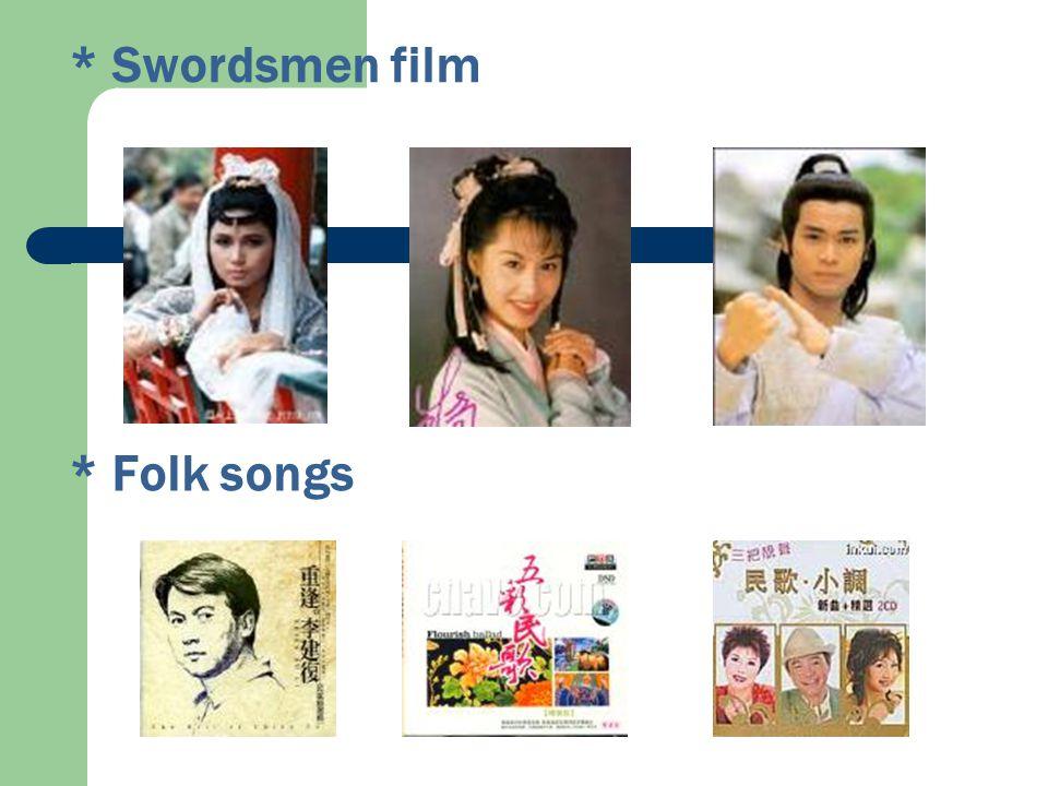 * Swordsmen film * Folk songs