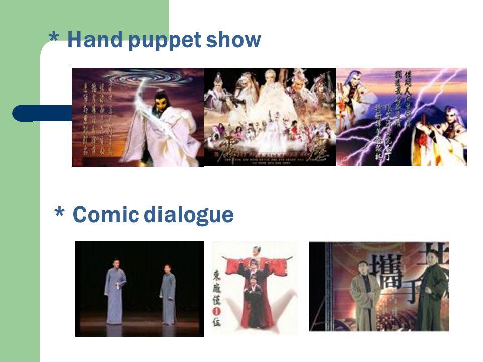 * Hand puppet show * Comic dialogue