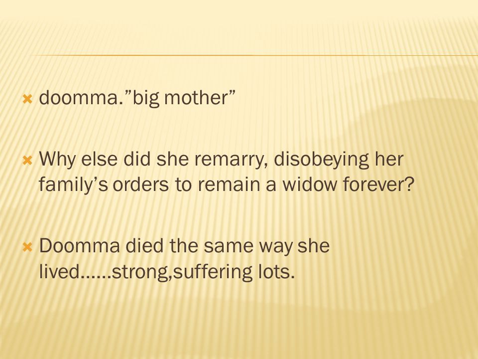  doomma. big mother  Why else did she remarry, disobeying her family's orders to remain a widow forever.