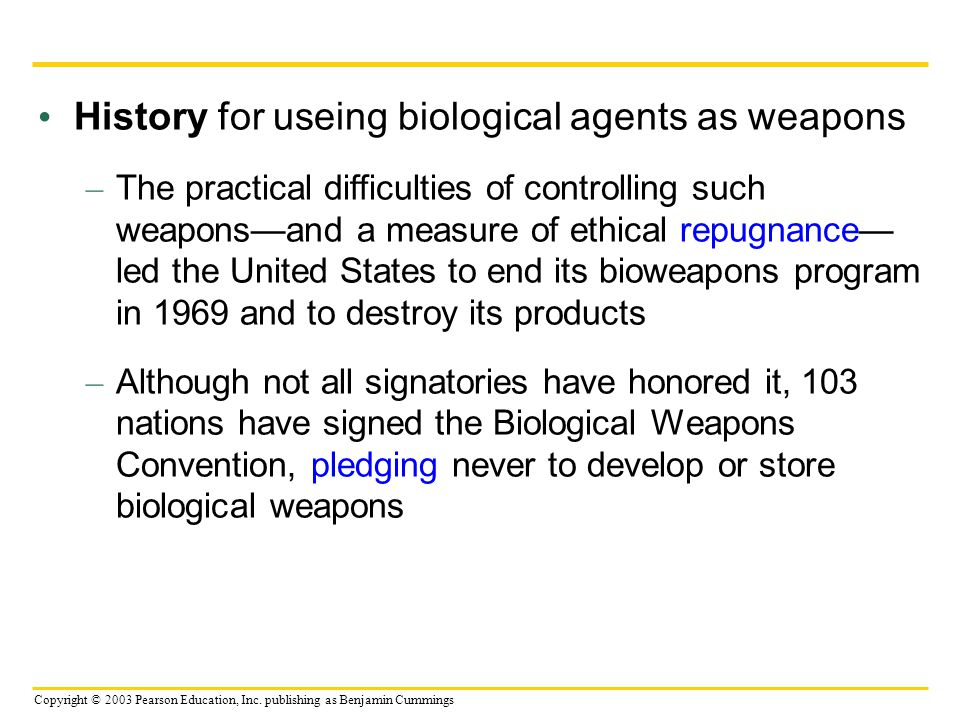 Copyright © 2003 Pearson Education, Inc. publishing as Benjamin Cummings History for useing biological agents as weapons – The practical difficulties