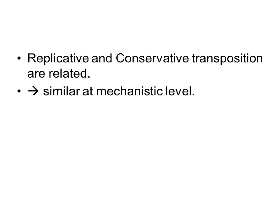 Replicative and Conservative transposition are related.  similar at mechanistic level.