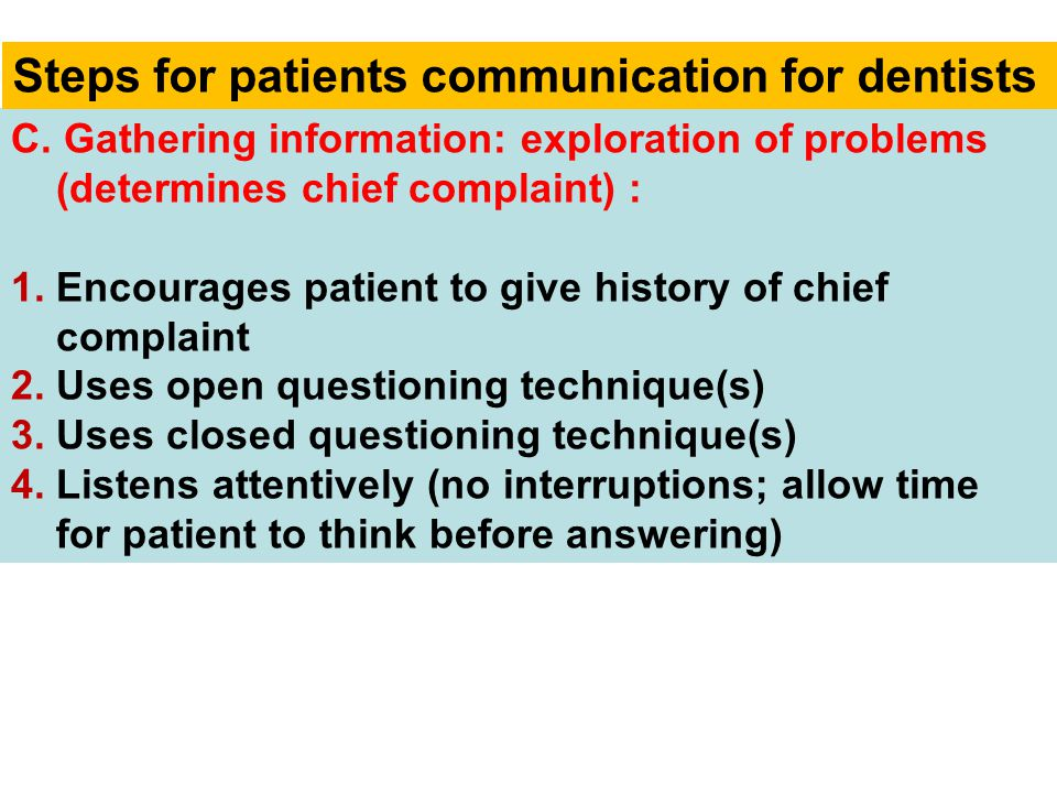 C. Gathering information: exploration of problems (determines chief complaint) : 1. Encourages patient to give history of chief complaint 2. Uses open