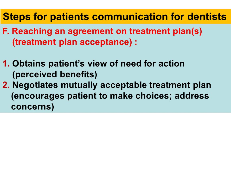 F. Reaching an agreement on treatment plan(s) (treatment plan acceptance) : 1. Obtains patient's view of need for action (perceived benefits) 2. Negot