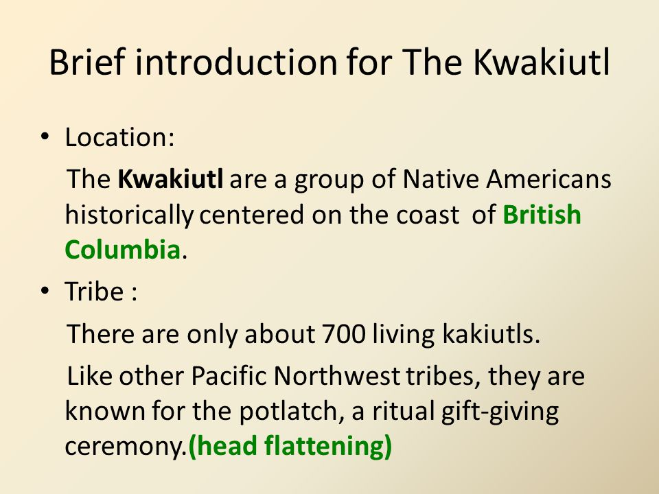 Brief introduction for The Kwakiutl Location: The Kwakiutl are a group of Native Americans historically centered on the coast of British Columbia.