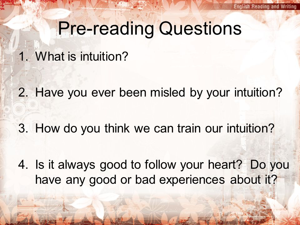 Pre-reading Questions 1.What is intuition? 2.Have you ever been misled by your intuition? 3.How do you think we can train our intuition? 4.Is it alway