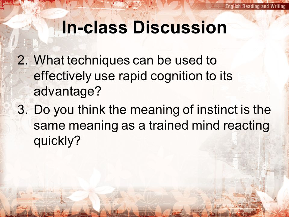 In-class Discussion 2.What techniques can be used to effectively use rapid cognition to its advantage? 3.Do you think the meaning of instinct is the s