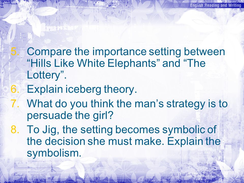 5. 5.Compare the importance setting between Hills Like White Elephants and The Lottery .