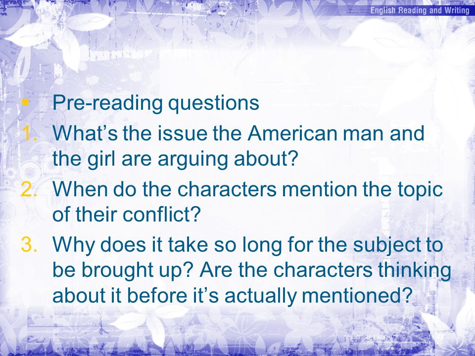   Pre-reading questions 1. 1.What's the issue the American man and the girl are arguing about.