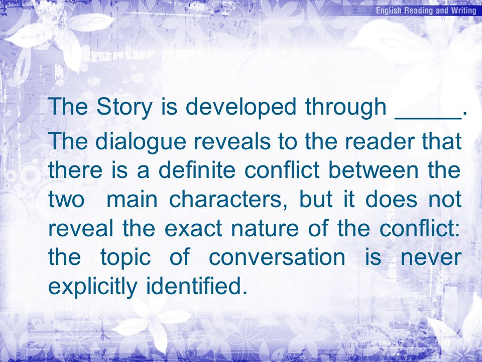 The Story is developed through _____.