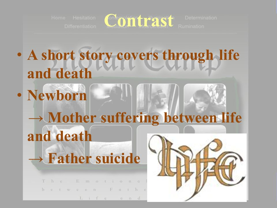 Contrast A short story covers through life and death Newborn → Mother suffering between life and death → Father suicide