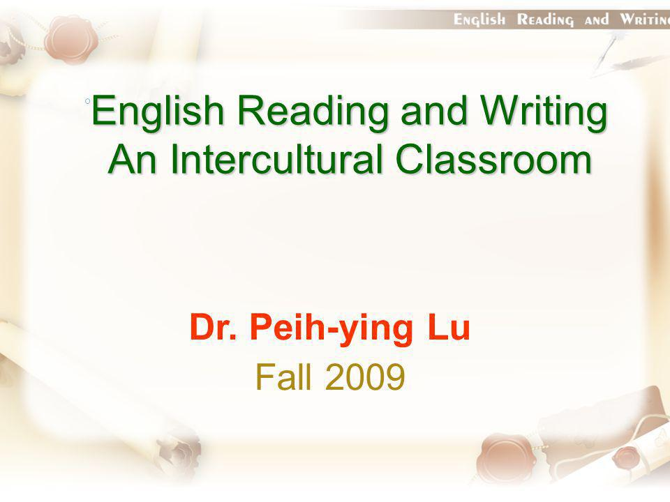 English Reading and Writing An Intercultural Classroom Dr. Peih-ying Lu Fall 2009