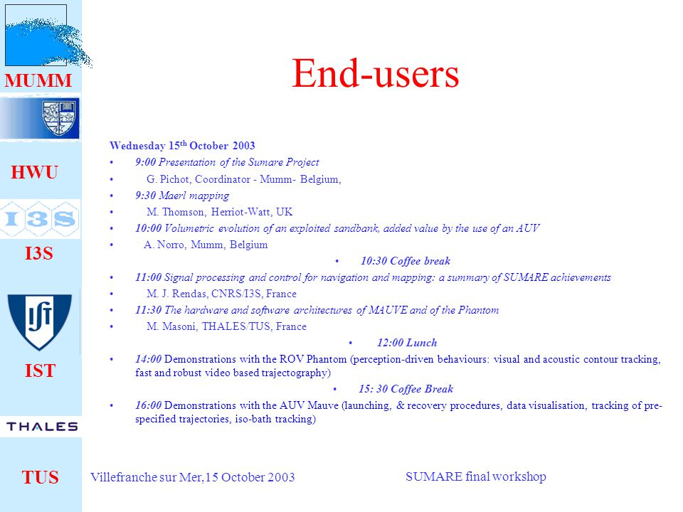 HWU I3S IST TUS MUMM Villefranche sur Mer,15 October 2003 SUMARE final workshop End-users Wednesday 15 th October 2003 9:00 Presentation of the Sumare Project G.