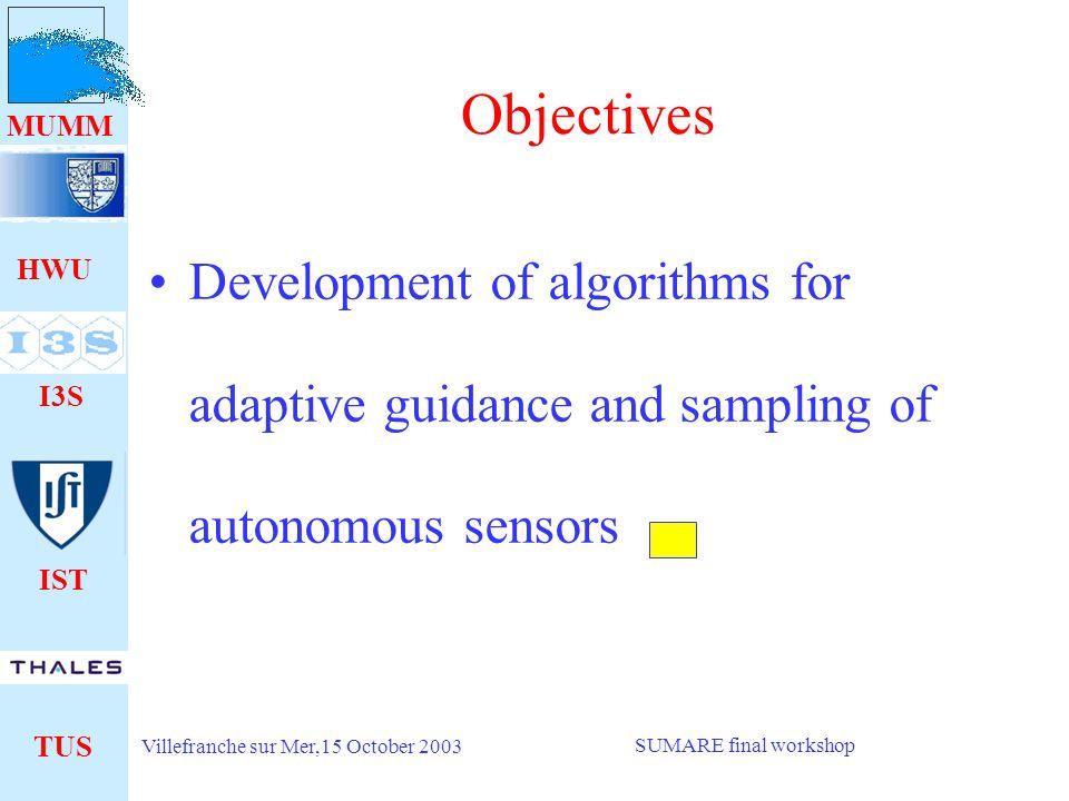 HWU I3S IST TUS MUMM Villefranche sur Mer,15 October 2003 SUMARE final workshop Objectives Implementation of algorithms to platforms MAUVE AUV PHANTOM ROV