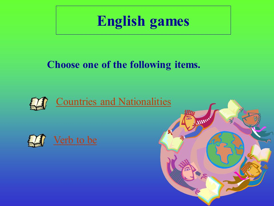 English games Countries and Nationalities Verb to be Choose one of the following items.