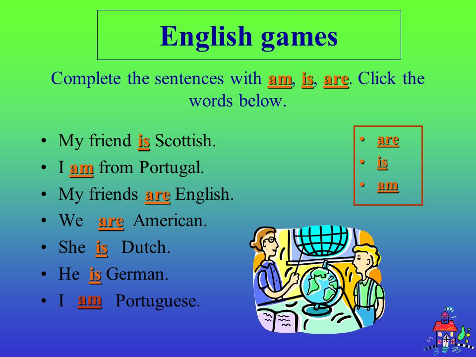isMy friend is Scottish.amI am from Portugal. areMy friends are English.