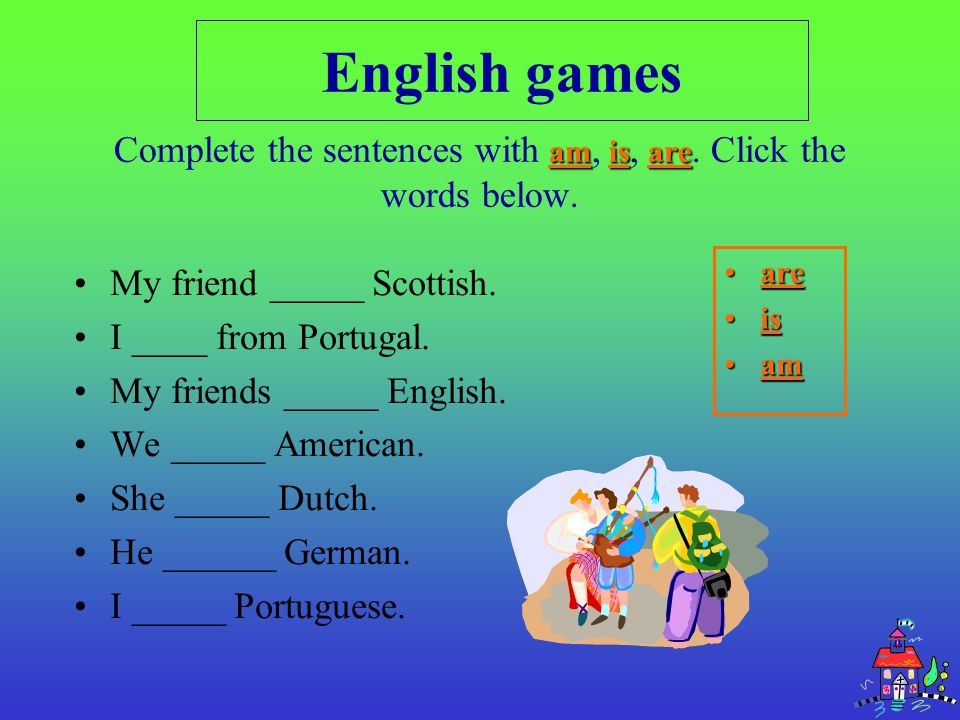 amisare Complete the sentences with am, is, are.Click the words below.