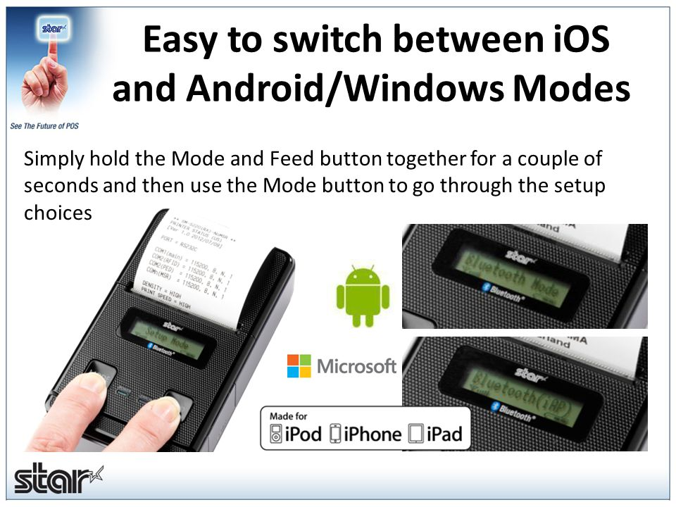 Simply hold the Mode and Feed button together for a couple of seconds and then use the Mode button to go through the setup choices Easy to switch between iOS and Android/Windows Modes