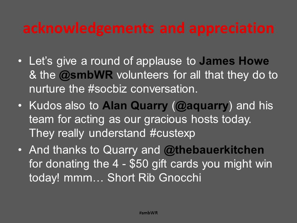 acknowledgements and appreciation Let's give a round of applause to James Howe & the @smbWR volunteers for all that they do to nurture the #socbiz conversation.