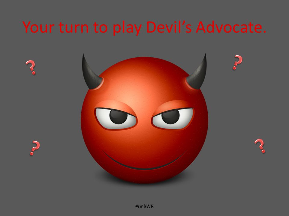 Your turn to play Devil's Advocate. #smbWR