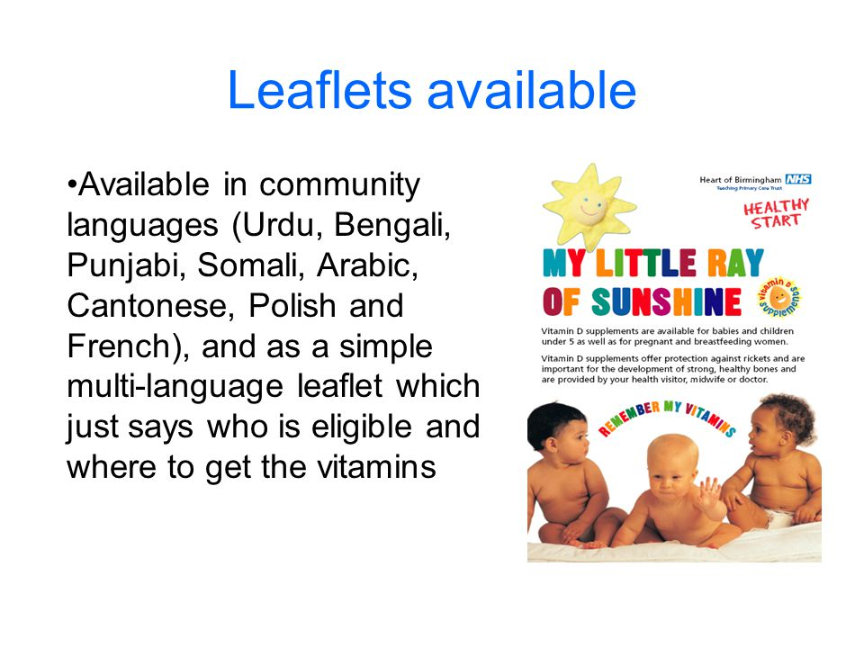 Leaflets available Available in community languages (Urdu, Bengali, Punjabi, Somali, Arabic, Cantonese, Polish and French), and as a simple multi-language leaflet which just says who is eligible and where to get the vitamins