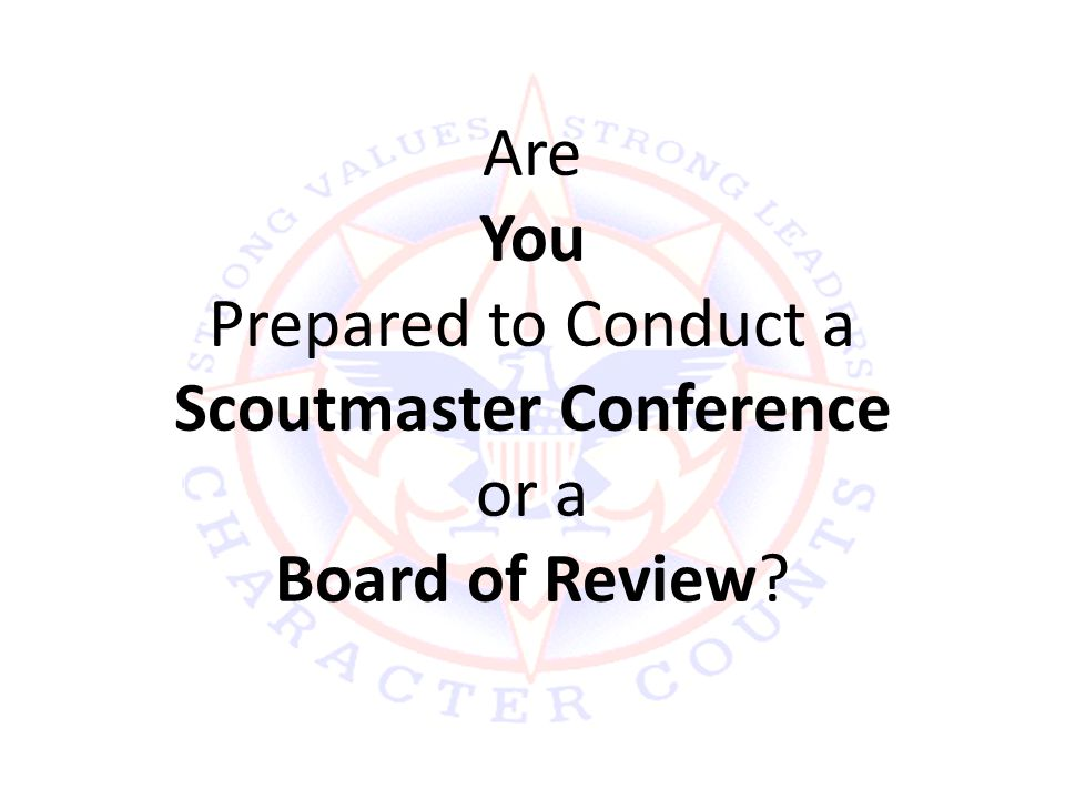 Are You Prepared to Conduct a Scoutmaster Conference or a Board of Review?