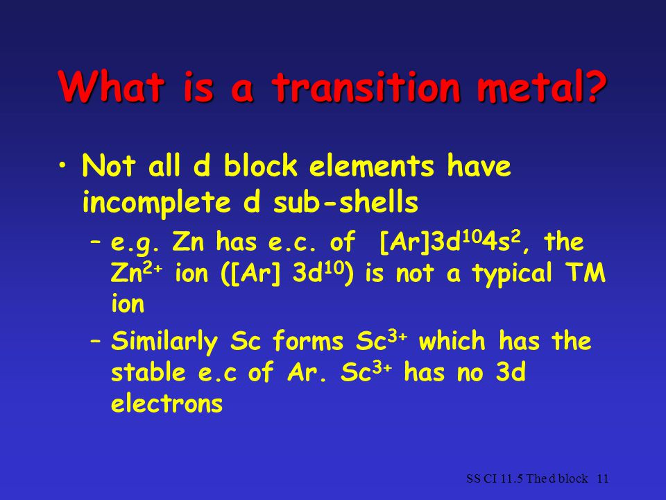 SS CI 11.5 The d block11 What is a transition metal.